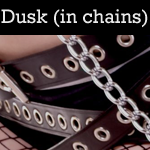 Dusk (in chains)